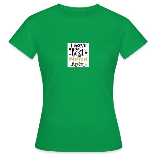 LW I Have the Best Mama Ever 81813 1507587334 128 - Vrouwen T-shirt
