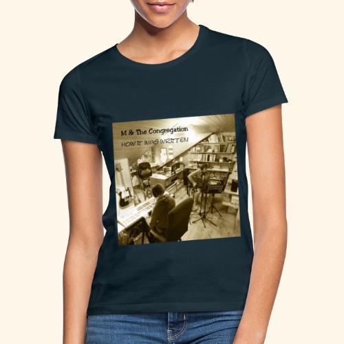 How it was written - Frauen T-Shirt