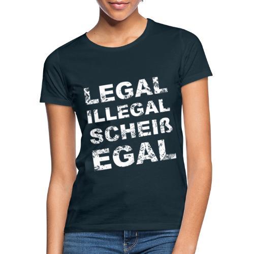Legal Illegal Scheißegal - Frauen T-Shirt