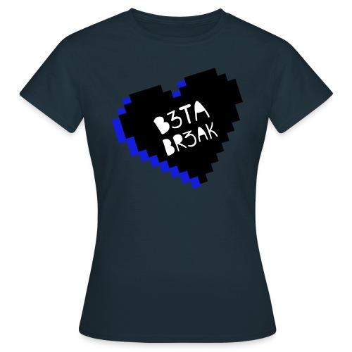 Don t Betabreak My Heart - Women's T-Shirt