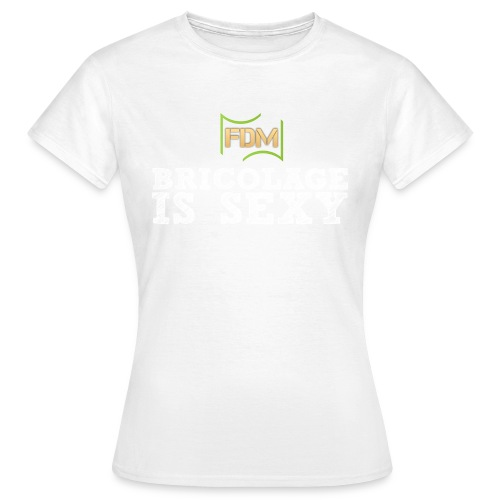 Bricolage is sexy png - T-shirt Femme