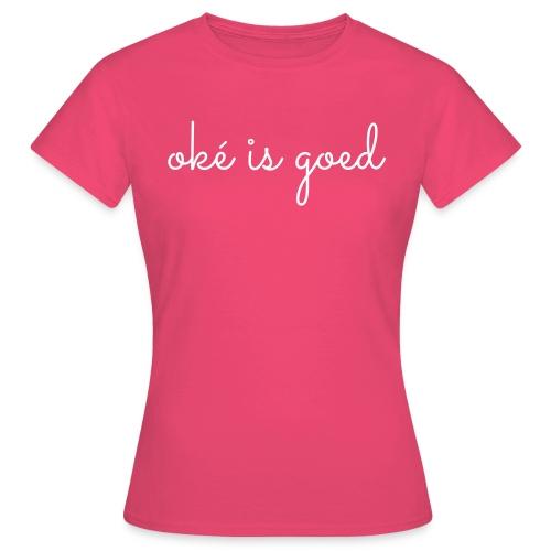 oke is goed - Vrouwen T-shirt