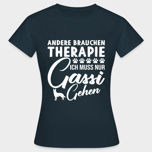 Andere brauchen Therapie Ich muss nur Gassi gehen - Frauen T-Shirt