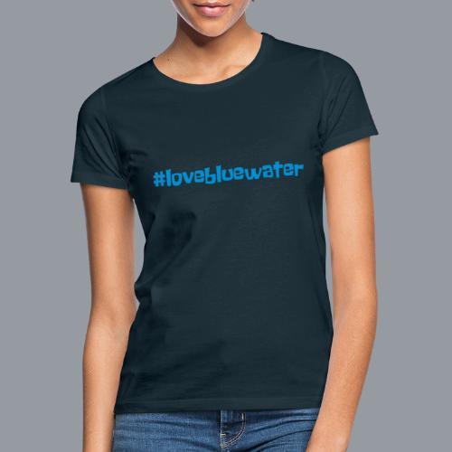 #lovebluewater - Frauen T-Shirt