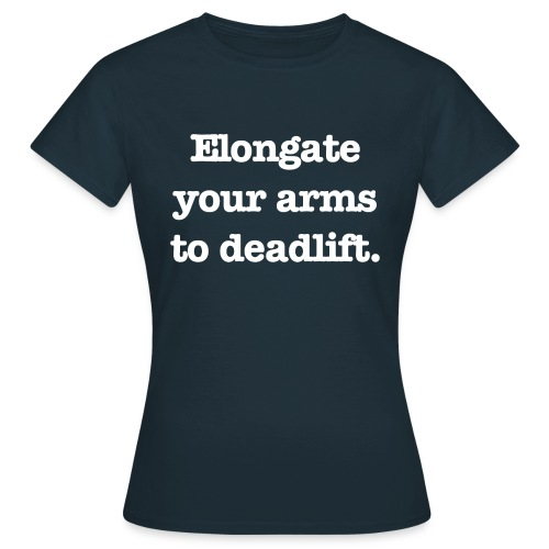 Elongate your arms to deadlift - T-shirt dam