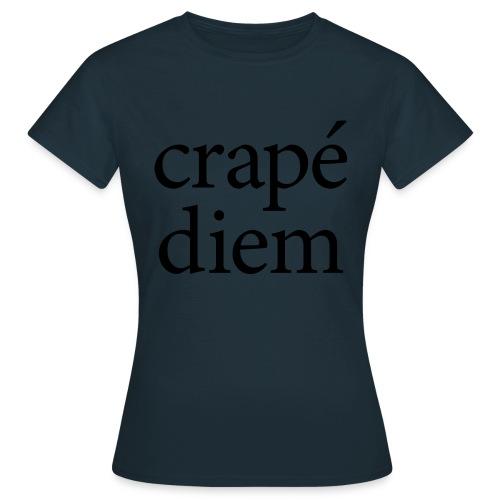 Crapé diem - Women's T-Shirt