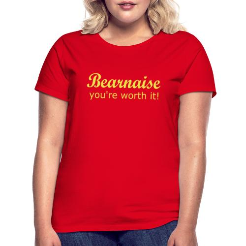 Bearnaise - you're worth it! - Women's T-Shirt