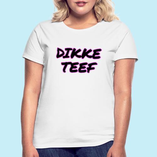 Dikke Teef - T-shirt Femme