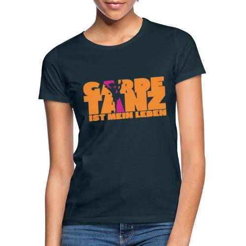 Gardetanz ist mein Leben - Frauen T-Shirt