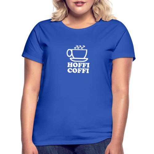 Hoffi Coffi - Women's T-Shirt