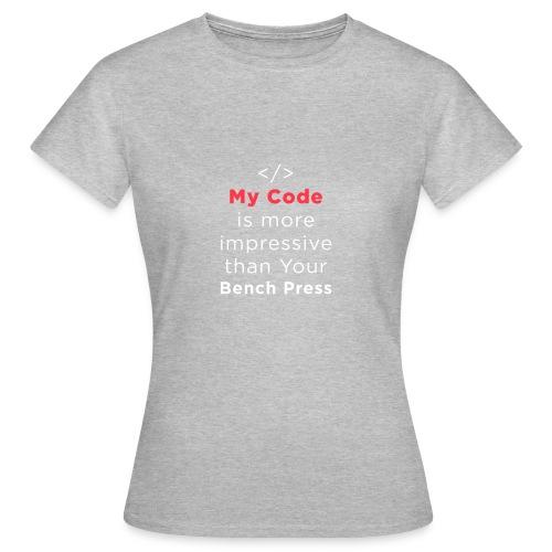 My code is more impressive than your bench press - Maglietta da donna