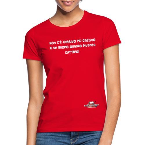 Non c'è cattivo più cattivo - Maglietta da donna