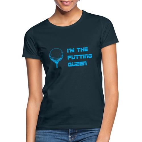 I'm the Putting Queen - Vrouwen T-shirt