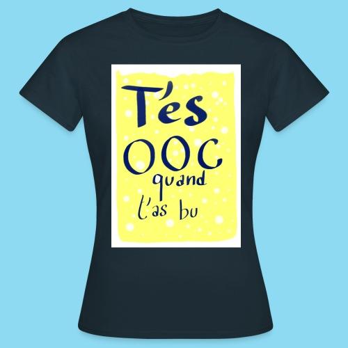 T es OOC quand t as bu - T-shirt Femme