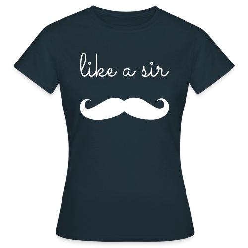 like a sir - Vrouwen T-shirt