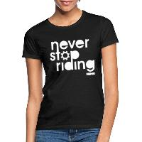 Never Stop Riding - Women's T-Shirt black