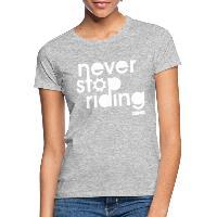 Never Stop Riding - Women's T-Shirt heather grey