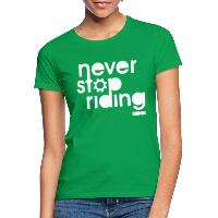 Never Stop Riding - Women's T-Shirt kelly green