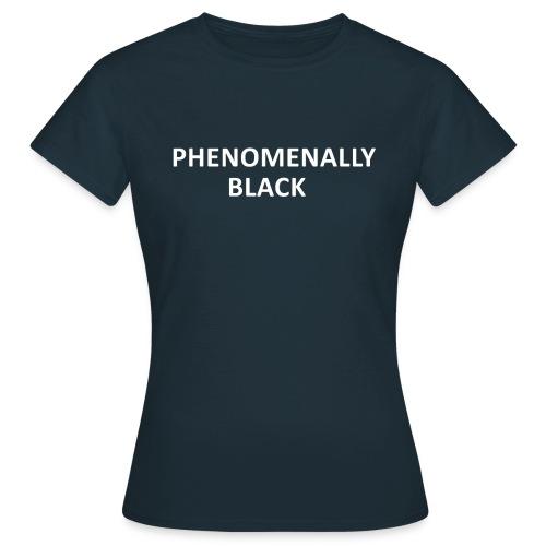 Phenomenally Black - Frauen T-Shirt