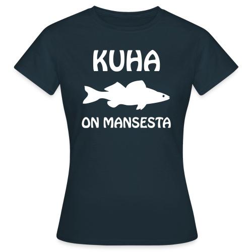 KUHA ON MANSESTA - Naisten t-paita