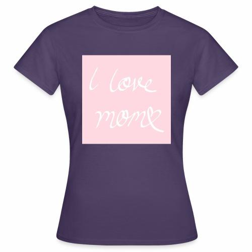 I love my mom - Naisten t-paita