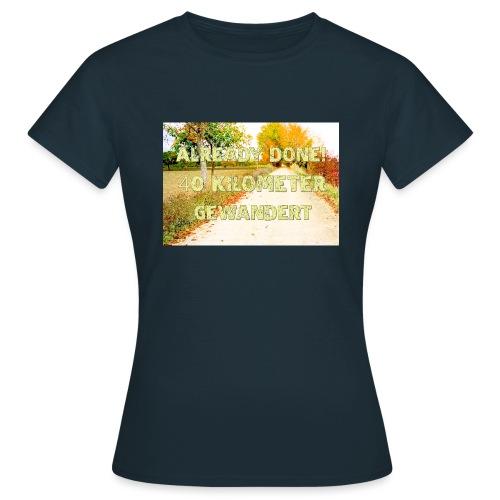 Alles erledigt! 40 Kilometer gewandert - Frauen T-Shirt