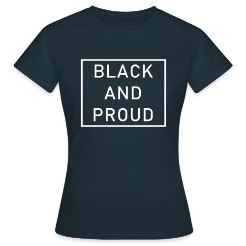 Black and Proud - Frauen T-Shirt