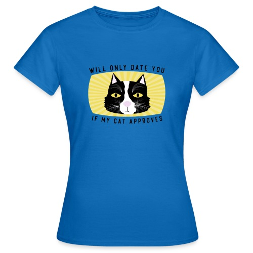 Will Only Date You If My Cat Approves - Women's T-Shirt