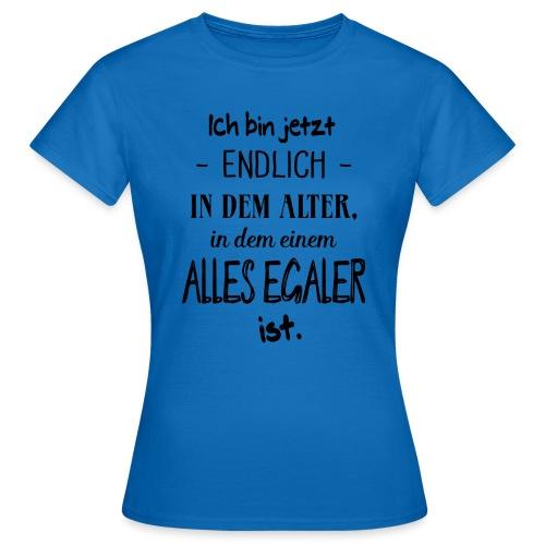 Geburtstag Geschenk Alter Egaler Spruch Lustig - Frauen T-Shirt