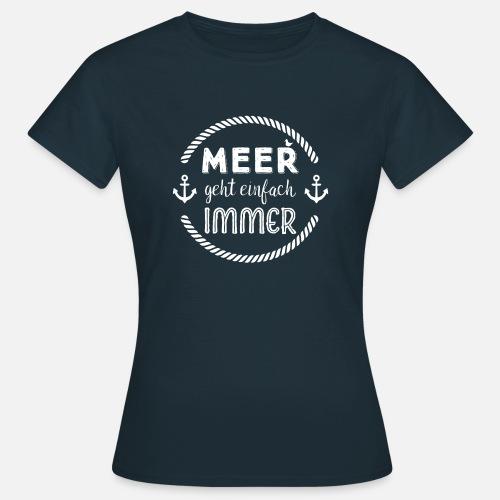 Meer geht einfach immer - Frauen T-Shirt