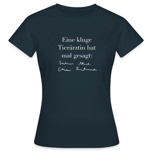 Kluge Tierärztin hat gesagt - Frauen T-Shirt