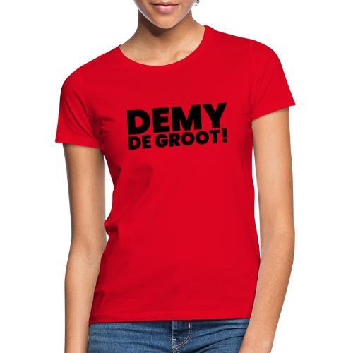 Demy de Groot! - Vrouwen T-shirt