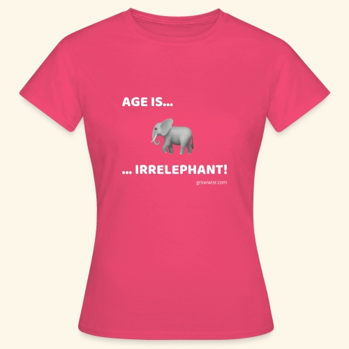 Age Is Irrelephant! - Frauen T-Shirt