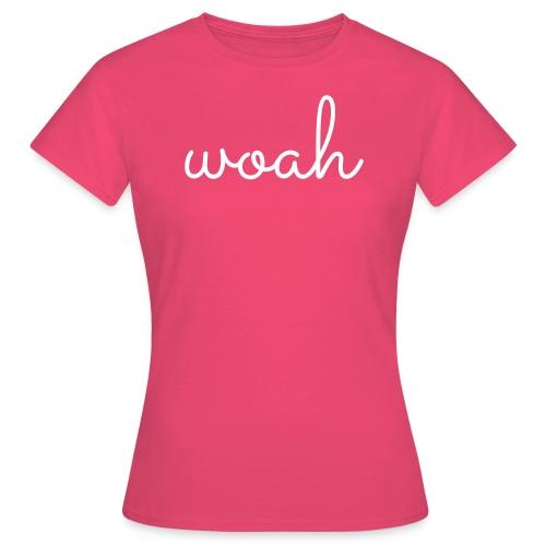 woah - Vrouwen T-shirt