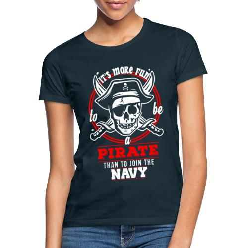 It's more fun to be a Pirate than to join the Navy - Frauen T-Shirt