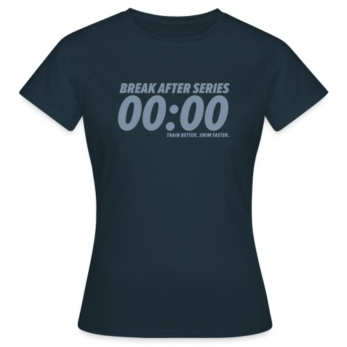 BREAK AFTER SERIES - Frauen T-Shirt