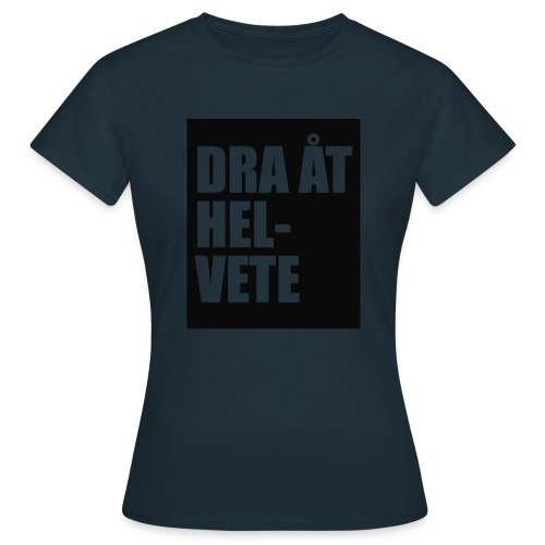 Dra åt helvete - T-shirt dam