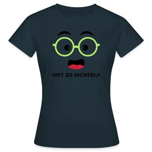 Grappige Rompertjes: Niet zo dichtbij - Vrouwen T-shirt
