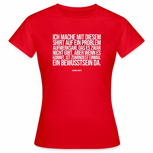 Problembewusstsein - Frauen T-Shirt
