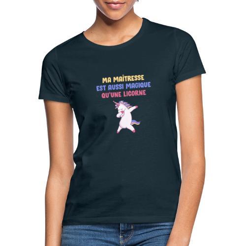 Ma maîtresse est aussi magique qu'une licorne - T-shirt Femme