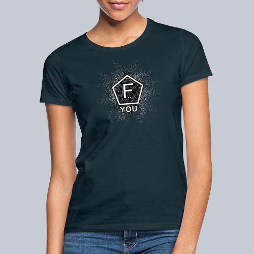F... YOU - Frauen T-Shirt