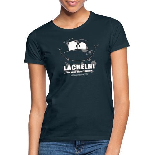 Lächeln! ... ist noch nicht tödlich - Frauen T-Shirt