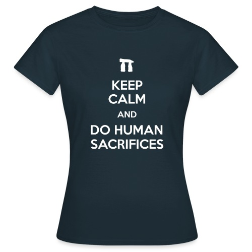 Keep calm and do human sacrifices - Maglietta da donna