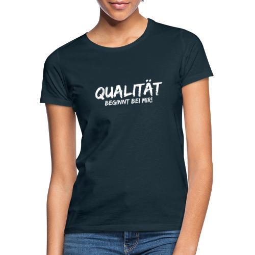 qualitaet beginnt bei mir white - Frauen T-Shirt