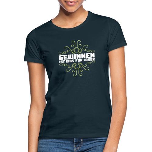 Gewinnen ist was für Loser - Frauen T-Shirt