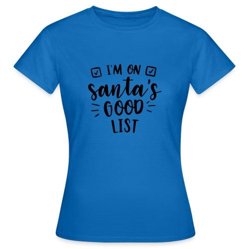 I m on Santa s good list - Women's T-Shirt