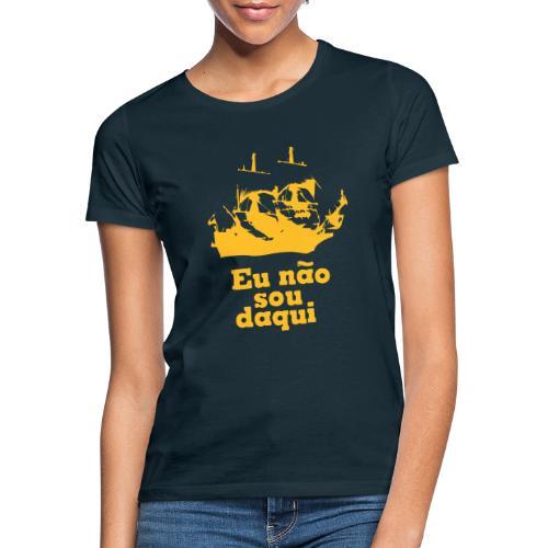 Eu não sou daqui - Women's T-Shirt