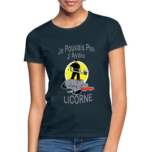 Je Pouvais pas j'avais Licorne (je peux pas j'ai) - T-shirt Femme