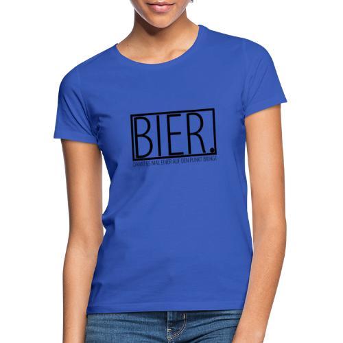 Bier. Damit es mal einer auf den Punkt bringt|NNKS - Frauen T-Shirt