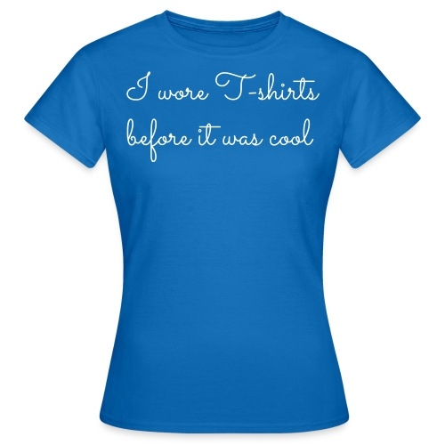 I wore T shirts before it - Vrouwen T-shirt